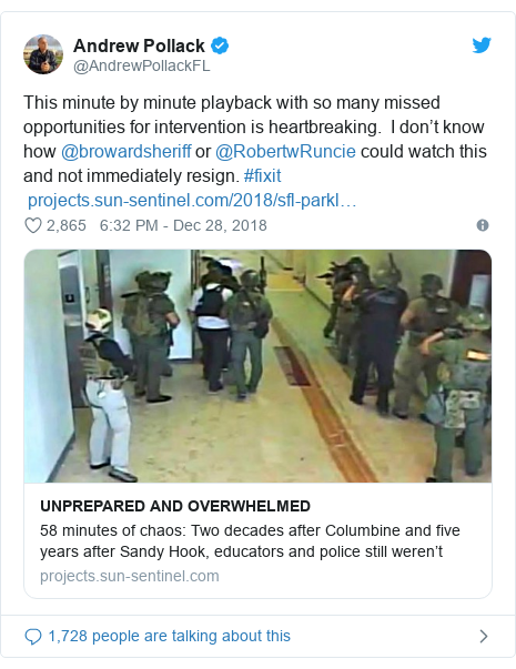 Twitter post by @AndrewPollackFL: This minute by minute playback with so many missed opportunities for intervention is heartbreaking.  I don't know how @browardsheriff or @RobertwRuncie could watch this and not immediately resign. #fixit