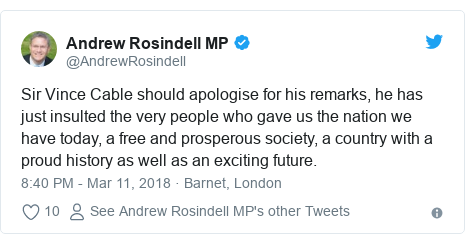 Twitter post by @AndrewRosindell: Sir Vince Cable should apologise for his remarks, he has just insulted the very people who gave us the nation we have today, a free and prosperous society, a country with a proud history as well as an exciting future.