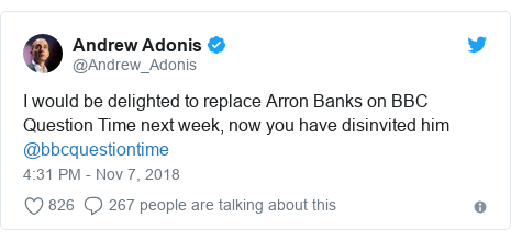 Twitter post by @Andrew_Adonis: I would be delighted to replace Arron Banks on BBC Question Time next week, now you have disinvited him @bbcquestiontime