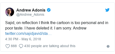 Twitter post by @Andrew_Adonis: Sajid, on reflection I think the cartoon is too personal and in poor taste. I have deleted it. I am sorry. Andrew