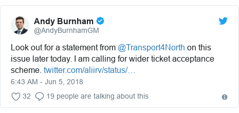 Twitter post by @AndyBurnhamGM: Look out for a statement from @Transport4North on this issue later today. I am calling for wider ticket acceptance scheme.