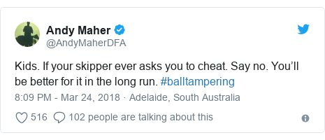 Twitter post by @AndyMaherDFA: Kids. If your skipper ever asks you to cheat. Say no. You'll be better for it in the long run. #balltampering