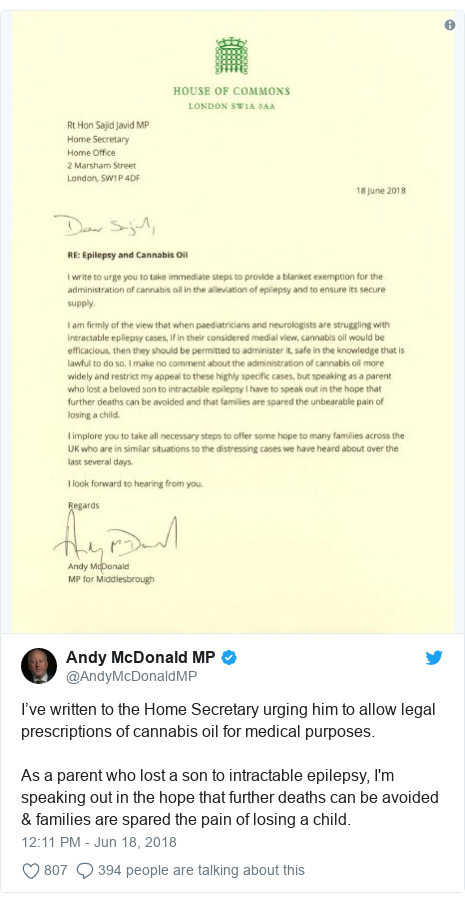 Twitter post by @AndyMcDonaldMP: I've written to the Home Secretary urging him to allow legal prescriptions of cannabis oil for medical purposes. As a parent who lost a son to intractable epilepsy, I'm speaking out in the hope that further deaths can be avoided & families are spared the pain of losing a child.