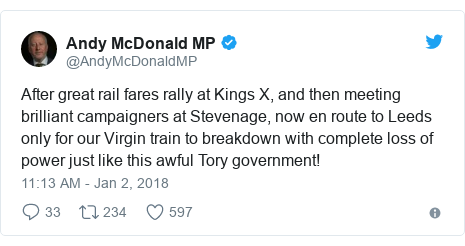 Twitter post by @AndyMcDonaldMP: After great rail fares rally at Kings X, and then meeting brilliant campaigners at Stevenage, now en route to Leeds only for our Virgin train to breakdown with complete loss of power just like this awful Tory government!