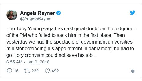 Twitter post by @AngelaRayner: The Toby Young saga has cast great doubt on the judgment of the PM who failed to sack him in the first place. Then yesterday we had the spectacle of government universities minister defending his appointment in parliament, he had to go. Tory cronyism could not save his job...