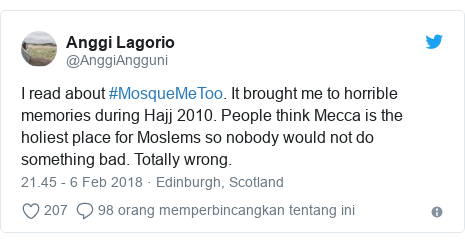 Twitter pesan oleh @AnggiAngguni: I read about #MosqueMeToo. It brought me to horrible memories during Hajj 2010. People think Mecca is the holiest place for Moslems so nobody would not do something bad. Totally wrong.