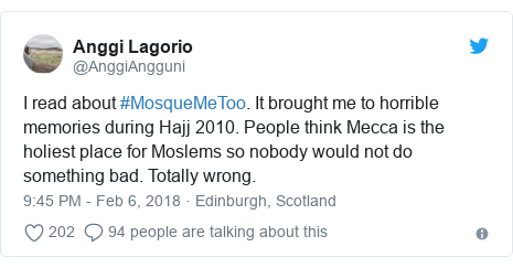Twitter post by @AnggiAngguni: I read about #MosqueMeToo. It brought me to horrible memories during Hajj 2010. People think Mecca is the holiest place for Moslems so nobody would not do something bad. Totally wrong.