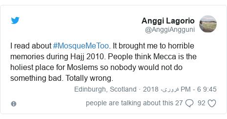ٹوئٹر پوسٹس @AnggiAngguni کے حساب سے: I read about #MosqueMeToo. It brought me to horrible memories during Hajj 2010. People think Mecca is the holiest place for Moslems so nobody would not do something bad. Totally wrong.