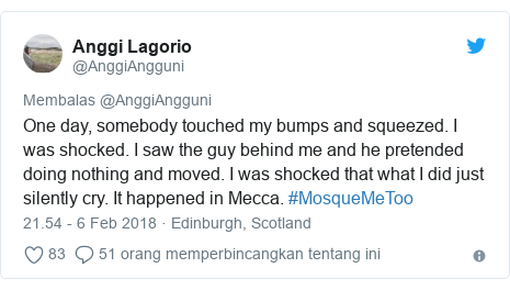 Twitter pesan oleh @AnggiAngguni: One day, somebody touched my bumps and squeezed. I was shocked. I saw the guy behind me and he pretended doing nothing and moved. I was shocked that what I did just silently cry. It happened in Mecca. #MosqueMeToo