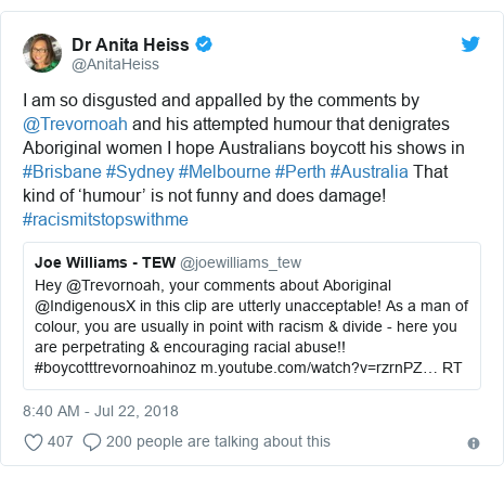 Twitter post by @AnitaHeiss: I am so disgusted and appalled by the comments by @Trevornoah and his attempted humour that denigrates Aboriginal women I hope Australians boycott his shows in #Brisbane #Sydney #Melbourne #Perth #Australia That kind of 'humour' is not funny and does damage! #racismitstopswithme