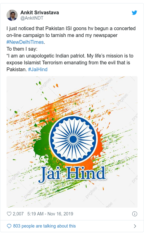 """Twitter post by @AnkitNDT: I just noticed that Pakistan ISI goons hv begun a concerted on-line campaign to tarnish me and my newspaper #NewDelhiTimes. To them I say """"I am an unapologetic Indian patriot. My life's mission is to expose Islamist Terrorism emanating from the evil that is Pakistan. #JaiHind"""
