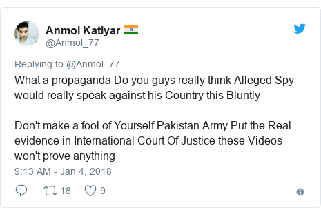 Twitter post by @Anmol_77: What a propaganda Do you guys really think Alleged Spy would really speak against his Country this BluntlyDon't make a fool of Yourself Pakistan Army Put the Real evidence in International Court Of Justice these Videos won't prove anything