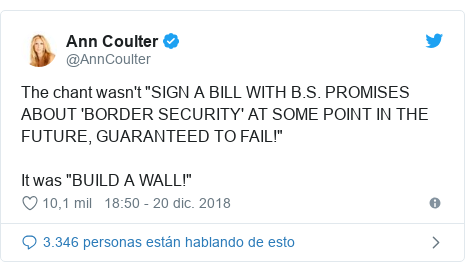 """Publicación de Twitter por @AnnCoulter: The chant wasn't """"SIGN A BILL WITH B.S. PROMISES ABOUT 'BORDER SECURITY' AT SOME POINT IN THE FUTURE, GUARANTEED TO FAIL!"""" It was """"BUILD A WALL!"""""""