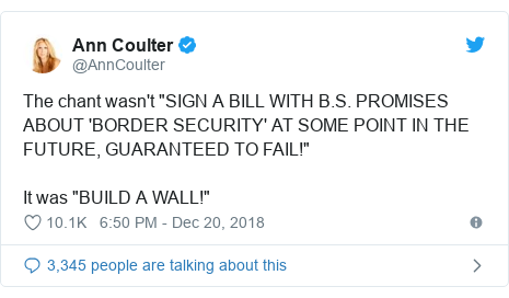 """Twitter post by @AnnCoulter: The chant wasn't """"SIGN A BILL WITH B.S. PROMISES ABOUT 'BORDER SECURITY' AT SOME POINT IN THE FUTURE, GUARANTEED TO FAIL!"""" It was """"BUILD A WALL!"""""""
