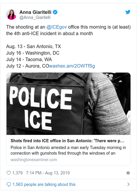 Twitter post by @Anna_Giaritelli: The shooting at an @ICEgov office this morning is (at least) the 4th anti-ICE incident in about a monthAug. 13 - San Antonio, TXJuly 16 - Washington, DCJuly 14 - Tacoma, WAJuly 12 - Aurora, CO