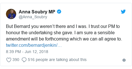 Twitter post by @Anna_Soubry: But Bernard you weren't there and I was. I trust our PM to honour the undertaking she gave. I am sure a sensible amendment will be forthcoming which we can all agree to.