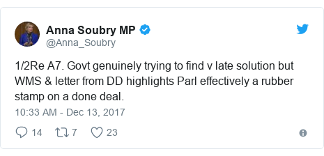 Twitter post by @Anna_Soubry: 1/2Re A7. Govt genuinely trying to find v late solution but WMS & letter from DD highlights Parl effectively a rubber stamp on a done deal.