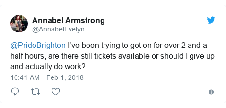 Twitter post by @AnnabelEvelyn: @PrideBrighton I've been trying to get on for over 2 and a half hours, are there still tickets available or should I give up and actually do work?