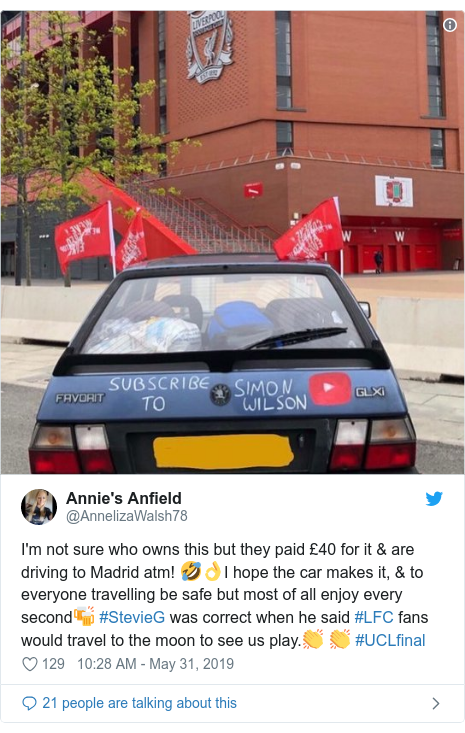 Twitter post by @AnnelizaWalsh78: I'm not sure who owns this but they paid £40 for it & are driving to Madrid atm! 🤣👌I hope the car makes it, & to everyone travelling be safe but most of all enjoy every second🍻 #StevieG was correct when he said #LFC fans would travel to the moon to see us play.👏 👏 #UCLfinal