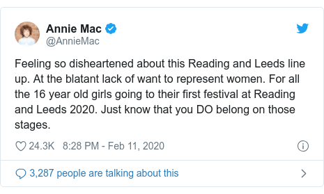 Twitter post by @AnnieMac: Feeling so disheartened about this Reading and Leeds line up. At the blatant lack of want to represent women. For all the 16 year old girls going to their first festival at Reading and Leeds 2020. Just know that you DO belong on those stages.
