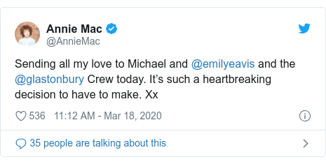 Twitter post by @AnnieMac: Sending all my love to Michael and @emilyeavis and the @glastonbury Crew today. It's such a heartbreaking decision to have to make. Xx