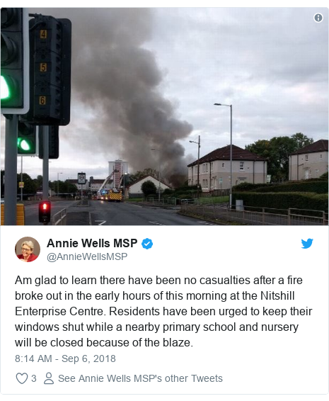Twitter post by @AnnieWellsMSP: Am glad to learn there have been no casualties after a fire broke out in the early hours of this morning at the Nitshill Enterprise Centre. Residents have been urged to keep their windows shut while a nearby primary school and nursery will be closed because of the blaze.