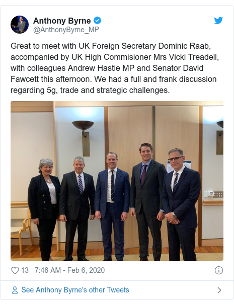 Twitter post by @AnthonyByrne_MP: Great to meet with UK Foreign Secretary Dominic Raab, accompanied by UK High Commisioner Mrs Vicki Treadell, with colleagues Andrew Hastie MP and Senator David Fawcett this afternoon. We had a full and frank discussion regarding 5g, trade and strategic challenges.