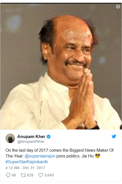 Twitter post by @AnupamPkher: On the last day of 2017 comes the Biggest News Maker Of The Year  @superstarrajini joins politics. Jai Ho.😎#SuperStarRajinikanth