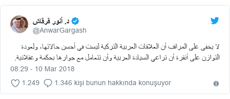 @AnwarGargash tarafından yapılan Twitter paylaşımı: لا يخفى على المراقب أن العلاقات العربية التركية ليست في أحسن حالاتها، ولعودة التوازن على أنقرة أن تراعي السيادة العربية وأن تتعامل مع جوارها بحكمة وعقلانية.