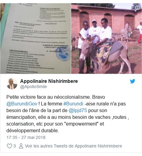 """Twitter publication par @ApolloSmile: Petite victoire face au néocolonialisme. Bravo @BurundiGov ! La femme #Burundi -aise rurale n'a pas besoin de l'âne de la part de @lpjd75 pour son émancipation, elle a au moins besoin de vaches ,routes , scolarisation, etc pour son """"empowerment"""" et développement durable."""