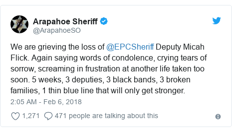 Twitter post by @ArapahoeSO: We are grieving the loss of @EPCSheriff Deputy Micah Flick. Again saying words of condolence, crying tears of sorrow, screaming in frustration at another life taken too soon. 5 weeks, 3 deputies, 3 black bands, 3 broken families, 1 thin blue line that will only get stronger.
