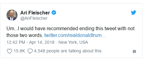 Twitter post by @AriFleischer: Um...I would have recommended ending this tweet with not those two words.