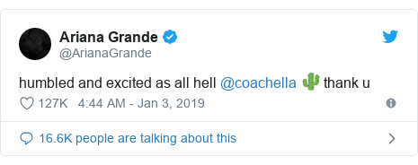 Twitter post by @ArianaGrande: humbled and excited as all hell @coachella 🌵 thank u