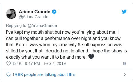 Twitter post by @ArianaGrande: i've kept my mouth shut but now you're lying about me. i can pull together a performance over night and you know that, Ken. it was when my creativity & self expression was stifled by you, that i decided not to attend. i hope the show is exactly what you want it to be and more. 🖤