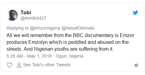 Twitter post by @Arinfe0427: All we will remember from the BBC documentary is Emzor produces Emzolyn which is peddled and abused on the streets. And Nigerian youths are suffering from it.