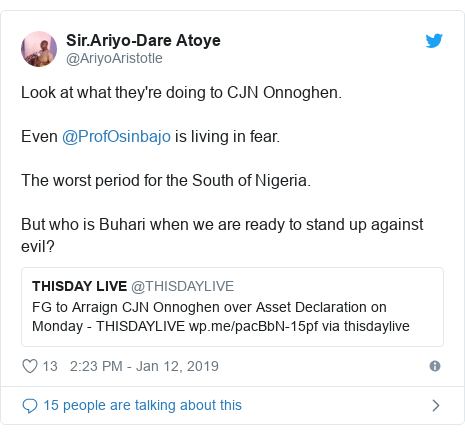 Twitter post by @AriyoAristotle: Look at what they're doing to CJN Onnoghen. Even @ProfOsinbajo is living in fear.The worst period for the South of Nigeria. But who is Buhari when we are ready to stand up against evil?