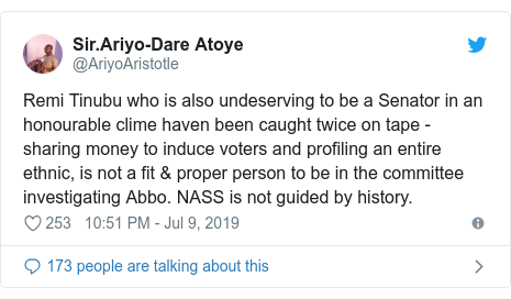 Twitter post by @AriyoAristotle: Remi Tinubu who is also undeserving to be a Senator in an honourable clime haven been caught twice on tape - sharing money to induce voters and profiling an entire ethnic, is not a fit & proper person to be in the committee investigating Abbo. NASS is not guided by history.