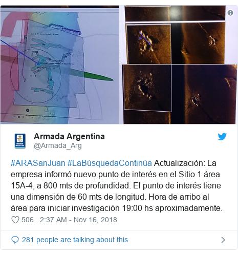 Twitter post by @Armada_Arg: #ARASanJuan #LaBúsquedaContinúa Actualización  La empresa informó nuevo punto de interés en el Sitio 1 área 15A-4, a 800 mts de profundidad. El punto de interés tiene una dimensión de 60 mts de longitud. Hora de arribo al área para iniciar investigación 19 00 hs aproximadamente.