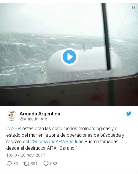 """Publicación de Twitter por @Armada_Arg: #AYER estas eran las condiciones meteorológicas y el estado del mar en la zona de operaciones de búsqueda y rescate del #SubmarinoARASanJuan Fueron tomadas desde el destructor ARA """"Sarandí"""""""
