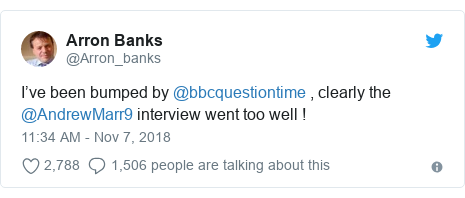 Twitter post by @Arron_banks: I've been bumped by @bbcquestiontime , clearly the @AndrewMarr9 interview went too well !