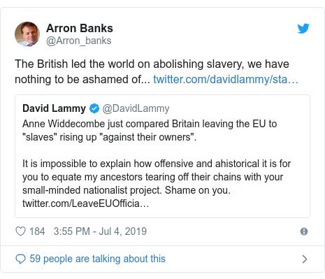 Twitter post by @Arron_banks: The British led the world on abolishing slavery, we have nothing to be ashamed of...