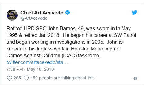 Twitter post by @ArtAcevedo: Retired HPD SPO John Barnes, 49, was sworn in in May 1995 & retired Jan 2018.  He began his career at SW Patrol and began working in investigations in 2005.  John is known for his tireless work in Houston Metro Internet Crimes Against Children (ICAC) task force.