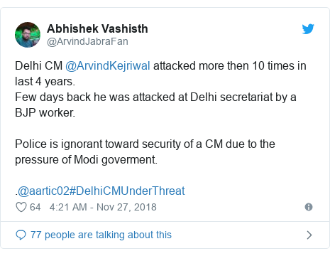 Twitter post by @ArvindJabraFan: Delhi CM @ArvindKejriwal attacked more then 10 times in last 4 years.Few days back he was attacked at Delhi secretariat by a BJP worker.Police is ignorant toward security of a CM due to the pressure of Modi goverment..@aartic02#DelhiCMUnderThreat