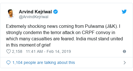 Twitter post by @ArvindKejriwal: Extremely shocking news coming from Pulwama (J&K). I strongly condemn the terror attack on CRPF convoy in which many casualties are feared. India must stand united in this moment of grief