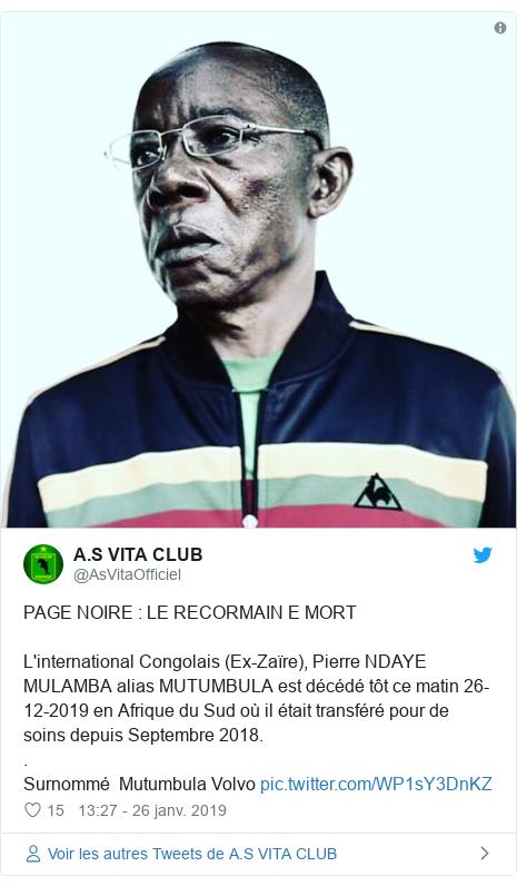 Twitter publication par @AsVitaOfficiel: PAGE NOIRE   LE RECORMAIN E MORTL'international Congolais (Ex-Zaïre), Pierre NDAYE  MULAMBA alias MUTUMBULA est décédé tôt ce matin 26-12-2019 en Afrique du Sud où il était transféré pour de soins depuis Septembre 2018..Surnommé  Mutumbula Volvo