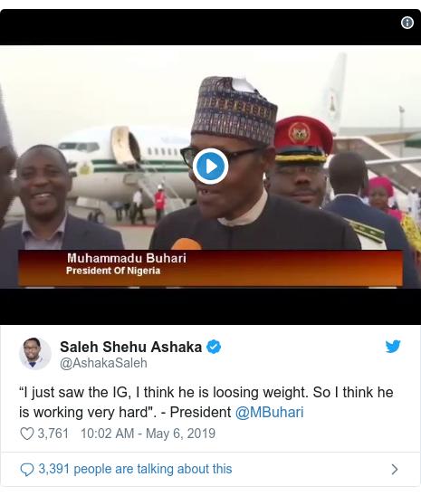 "Twitter wallafa daga @AshakaSaleh: ""I just saw the IG, I think he is loosing weight. So I think he is working very hard"". - President @MBuhari"
