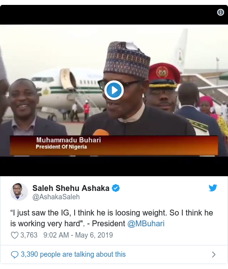 "Twitter post by @AshakaSaleh: ""I just saw the IG, I think he is loosing weight. So I think he is working very hard"". - President @MBuhari"