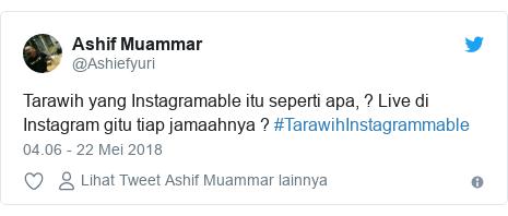 Twitter pesan oleh @Ashiefyuri: Tarawih yang Instagramable itu seperti apa, ? Live di Instagram gitu tiap jamaahnya ? #TarawihInstagrammable