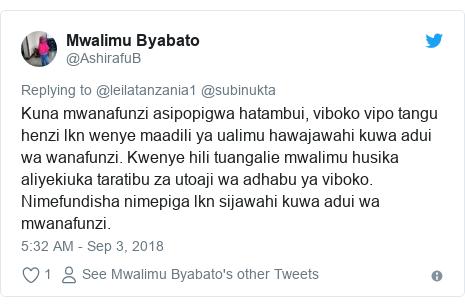 Ujumbe wa Twitter wa @AshirafuB: Kuna mwanafunzi asipopigwa hatambui, viboko vipo tangu henzi lkn wenye maadili ya ualimu hawajawahi kuwa adui wa wanafunzi. Kwenye hili tuangalie mwalimu husika aliyekiuka taratibu za utoaji wa adhabu ya viboko. Nimefundisha nimepiga lkn sijawahi kuwa adui wa mwanafunzi.