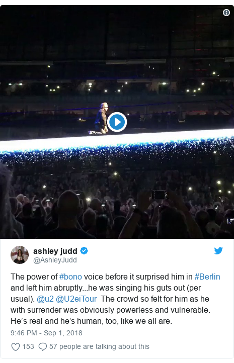 Twitter post by @AshleyJudd: The power of #bono voice before it surprised him in #Berlin and left him abruptly...he was singing his guts out (per usual). @u2 @U2eiTour  The crowd so felt for him as he with surrender was obviously powerless and vulnerable. He's real and he's human, too, like we all are.